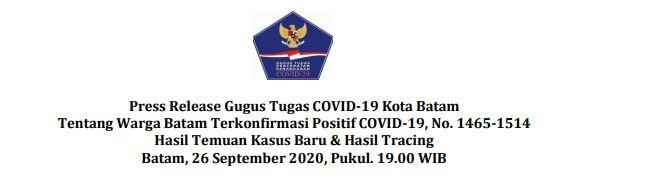 Press Release Gugus Tugas COVID-19 Kota Batam Tentang Warga Batam Terkonfirmasi Positif COVID-19, No. 1465-1514 Hasil Temuan Kasus Baru & Hasil Tracing Batam, 26 September 2020, Pukul. 19.00 WIB