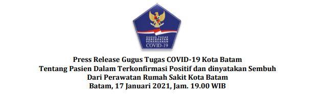 Press Release Gugus Tugas COVID-19 Kota Batam Tentang Pasien Dalam Terkonfirmasi Positif dan dinyatakan Sembuh Dari Perawatan Rumah Sakit Kota Batam Batam, 17 Januari 2021, Jam. 19.00 WIB
