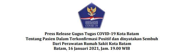 Press Release Gugus Tugas COVID-19 Kota Batam Tentang Pasien Dalam Terkonfirmasi Positif dan dinyatakan Sembuh Dari Perawatan Rumah Sakit Kota Batam Batam, 16 Januari 2021, Jam. 19.00 WIB