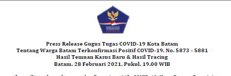 Press Release Gugus Tugas COVID-19 Kota Batam Tentang Warga Batam Terkonfirmasi Positif COVID-19, No. 5873 – 5881 Hasil Temuan Kasus Baru & Hasil Tracing Batam, 28 Februari 2021, Pukul. 19.00 WIB