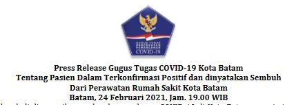 Press Release Gugus Tugas COVID-19 Kota Batam Tentang Pasien Dalam Terkonfirmasi Positif dan dinyatakan Sembuh Dari Perawatan Rumah Sakit Kota Batam. Batam, 24 Februari 2021, Jam.19.00 WIB
