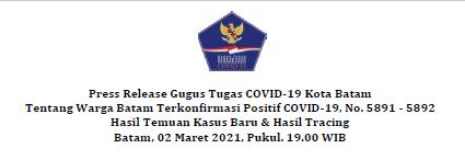 Press Release Gugus Tugas COVID-19 Kota Batam Tentang Warga Batam Terkonfirmasi Positif COVID-19, No. 5891 – 5892 Hasil Temuan Kasus Baru & Hasil Tracing Batam, 02 Maret 2021, Pukul. 19.00 WIB