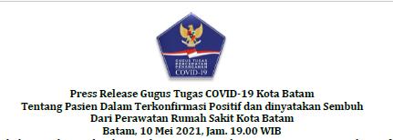 Press Release Gugus Tugas COVID-19 Kota Batam Tentang Pasien Dalam Terkonfirmasi Positif dan dinyatakan Sembuh Dari Perawatan Rumah Sakit Kota Batam Batam, 10 Mei 2021, Jam. 19.00 WIB