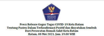 Press Release Gugus Tugas COVID-19 Kota Batam Tentang Pasien Dalam Terkonfirmasi Positif dan dinyatakan Sembuh Dari Perawatan Rumah Sakit Kota Batam Batam, 08 Mei 2021, Jam. 19.00 WIB