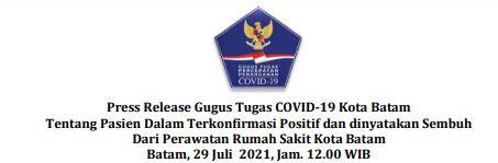 Press Release Gugus Tugas   COVID-19 Kota Batam Tentang Pasien Dalam Terkonfirmasi Positif dan dinyatakan Sembuh Dari Perawatan Rumah Sakit Kota Batam. Batam, 29 Juli 2021, Jam. 12.00 WIB