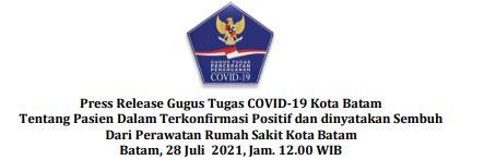 Press Release Gugus Tugas   COVID-19 Kota Batam Tentang Pasien Dalam Terkonfirmasi Positif dan dinyatakan Sembuh Dari Perawatan Rumah Sakit Kota Batam. Batam, 28 Juli 2021, Jam. 12.00 WIB