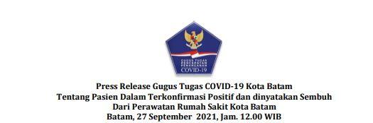 Press Release Gugus Tugas   COVID-19 Kota Batam Tentang Pasien Dalam Terkonfirmasi Positif dan dinyatakan Sembuh Dari Perawatan Rumah Sakit Kota Batam. Batam, 27 September 2021, Jam. 12.00 WIB